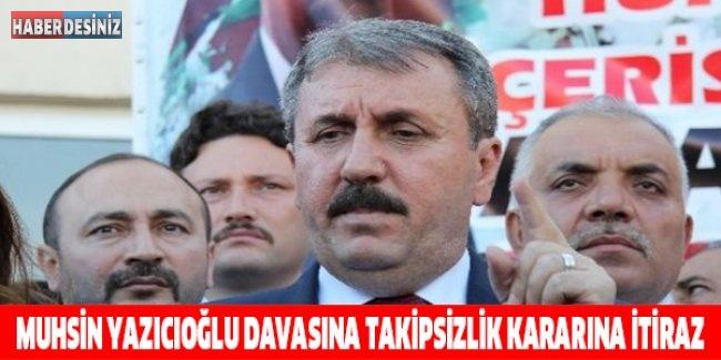 Muhsin Yazıcıoğlu davasına takipsizlik kararına itiraz
