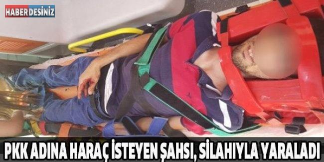 PKK adına haraç isteyen şahsı, silahıyla yaraladı