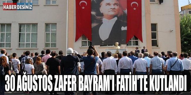 30 Ağustos Zafer Bayram'ı Fatih'te kutlandı