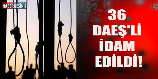 36 DAEŞ'li idam edildi!