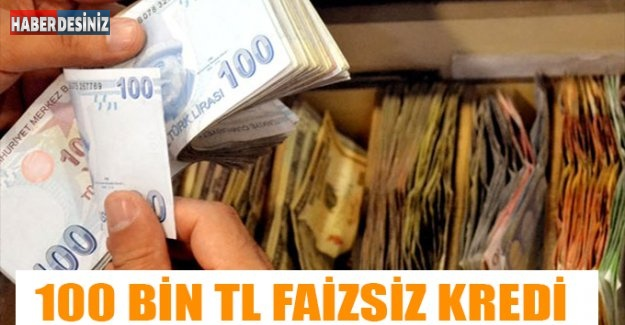 100 BİN TL FAİZSİZ KREDİ