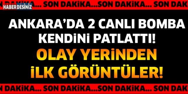 ANKARA'DA İKİ CANLI BOMBA KENDİNİ PATLATTI!