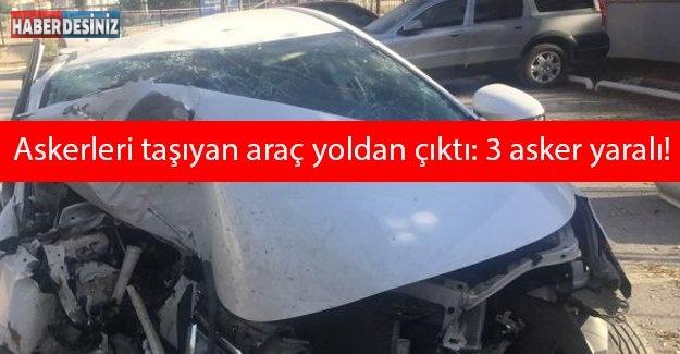 Askerleri taşıyan araç yoldan çıktı: 3 asker yaralı!