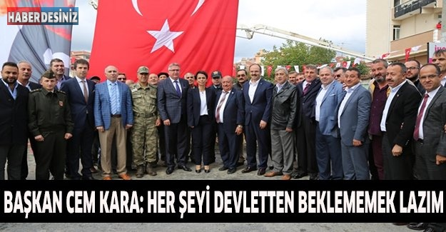 Başkan Cem Kara: Her şeyi devletten beklememek lazım