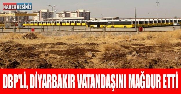 DBP'li, Diyarbakır vatandaşını mağdur etti