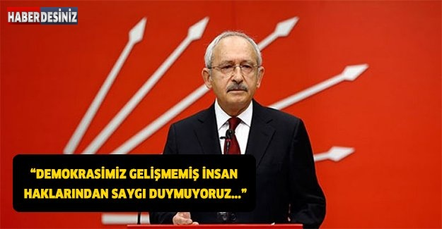 DEMOKRASİMİZ GELİŞMEMİŞ İNSAN HAKLARINDAN SAYGI DUYMUYORUZ...