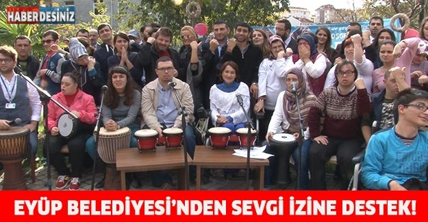 EYÜP BELEDİYESİ'NDEN SEVGİ İZİNE DESTEK!
