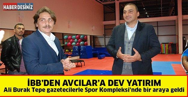 İBB'den Avcılar'a dev yatırım ,Ali Burak Tepe gazetecilerle Spor Kompleksi'nde bir araya geldi
