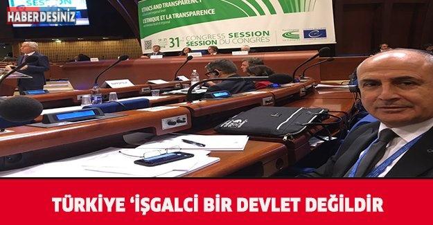 TÜRKİYE 'İŞGALCİ BİR DEVLET DEĞİLDİR'!