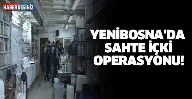 YENİBOSNA'DA SAHTE İÇKİ OPERASYONU!