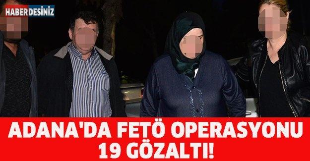 ADANA'DA FETÖ OPERASYONU:19 GÖZALTI!