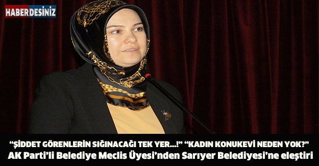 AK Parti'li Belediye Meclis Üyesi'nden Sarıyer Belediyesi'ne eleştiri