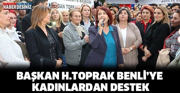 Başkan H.Toprak Benli'ye kadınlardan destek