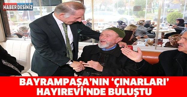 BAYRAMPAŞA'NIN 'ÇINARLARI' HAYIREVİ'NDE BULUŞTU