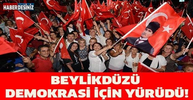 BEYLİKDÜZÜ DEMOKRASİ İÇİN YÜRÜDÜ!