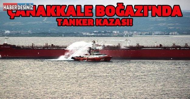 ÇANAKKALE BOĞAZI'NDA TANKER KAZASI!