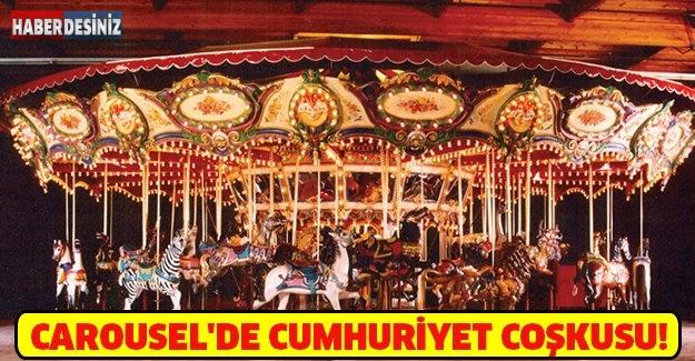 CAROUSEL'DE CUMHURİYET COŞKUSU!
