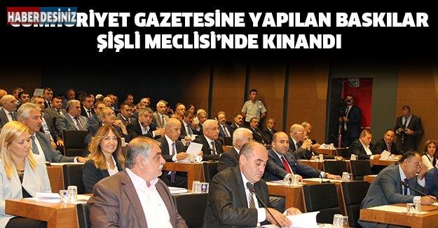 Cumhuriyet gazetesine yapılan baskılar Şişli Meclisi'nde kınandı