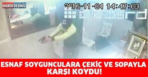 ESNAF SOYGUNCULARA ÇEKİÇ VE SOPAYLA KARŞI KOYDU!