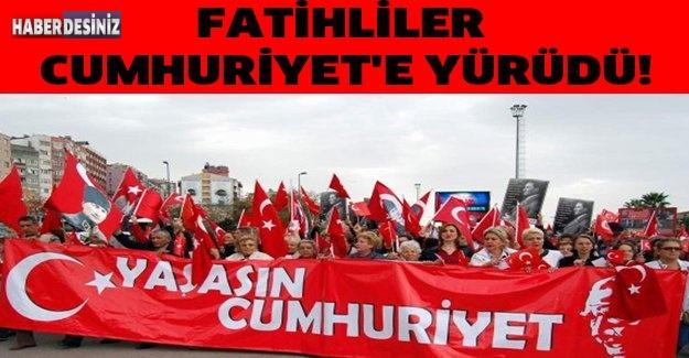 FATİHLİLER CUMHURİYET'E YÜRÜDÜ!