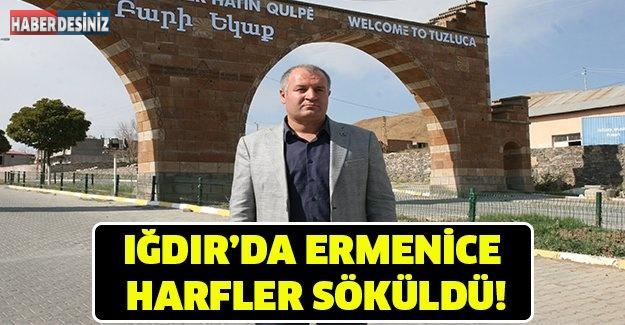 IĞDIR'DA ERMENİCE HARFLER SÖKÜLDÜ!