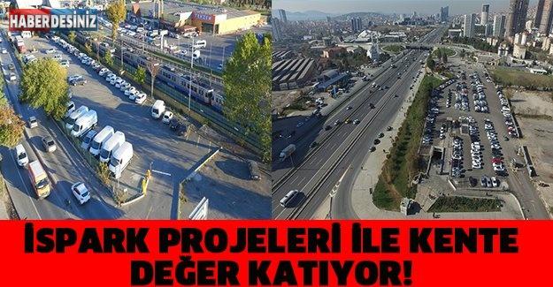 İSPARK PROJELERİ İLE KENTE DEĞER KATIYOR!
