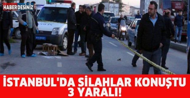İSTANBUL'DA SİLAHLAR KONUŞTU: 3 YARALI!