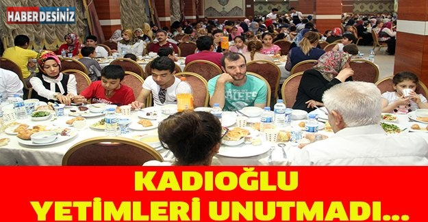 KADIOĞLU YETİMLERİ UNUTMADI...