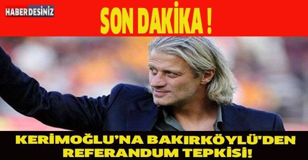 KERİMOĞLU'NA BAKIRKÖYLÜ'DEN REFERANDUM TEPKİSİ!