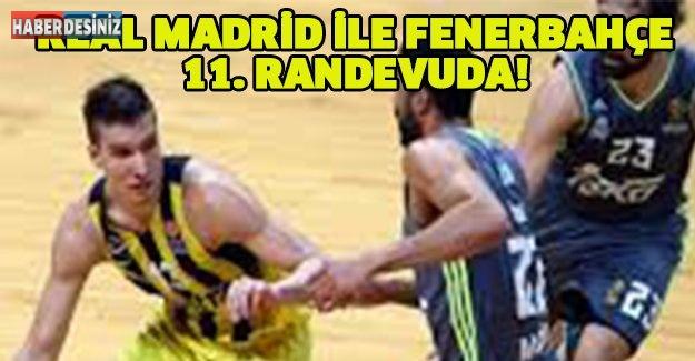 Real Madrid ile Fenerbahçe 11. randevuda!