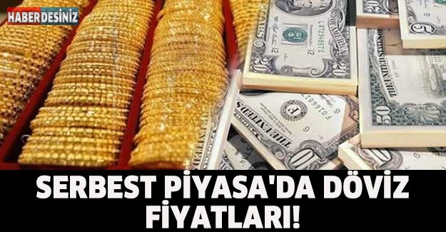 SERBEST PİYASA'DA DÖVİZ FİYATLARI!