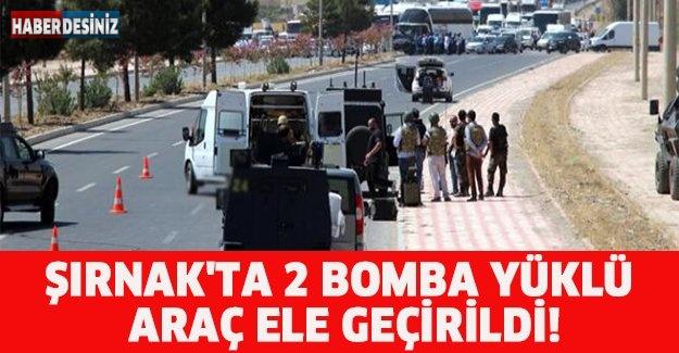 ŞIRNAK'TA 2 BOMBA YÜKLÜ ARAÇ ELE GEÇİRİLDİ!