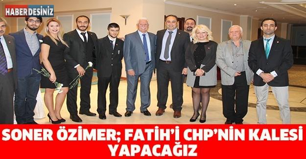 Soner Özimer; Fatih'i CHP'nin kalesi yapacağız