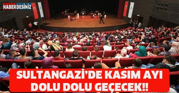 SULTANGAZİ'DE KASIM AYI DOLU DOLU GEÇECEK!