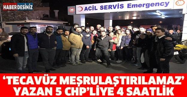 'Tecavüz meşrulaştırılamaz' yazan 5 CHP'liye 4 saatlik gözaltı