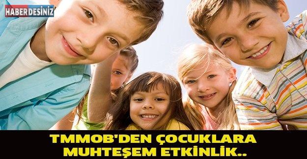 TMMOB'DEN ÇOCUKLARA MUHTEŞEM ETKİNLİK...