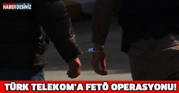 TÜRK TELEKOM'A FETÖ OPERASYONU!