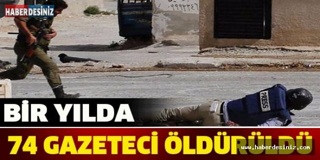 BİR YILDA 74 GAZETECİ ÖLDÜRÜLDÜ