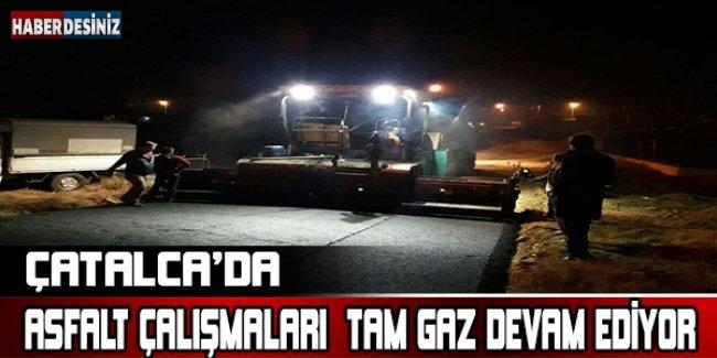 ÇATALCA'DA ASFALT ÇALIŞMALARI  TAM GAZ DEVAM EDİYOR