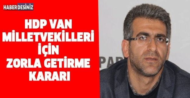 HDP Van Milletvekilleri için zorla getirme kararı
