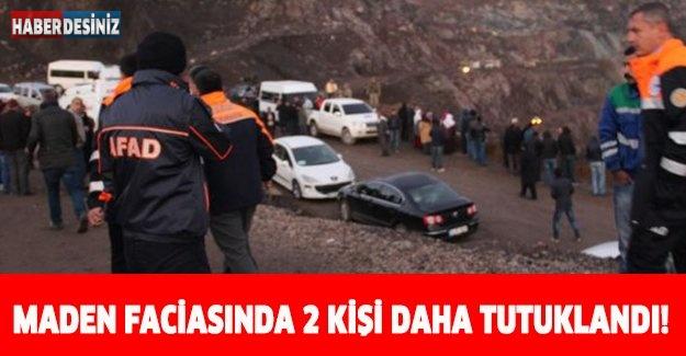 MADEN FACİASINDA 2 KİŞİ DAHA TUTUKLANDI!