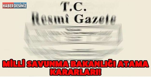 MİLLİ SAVUNMA BAKANLIĞI ATAMA KARARLARI!