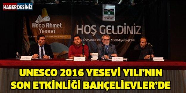 UNESCO 2016 YESEVİ YILI'NIN SON ETKİNLİĞİ BAHÇELİEVLER'DE