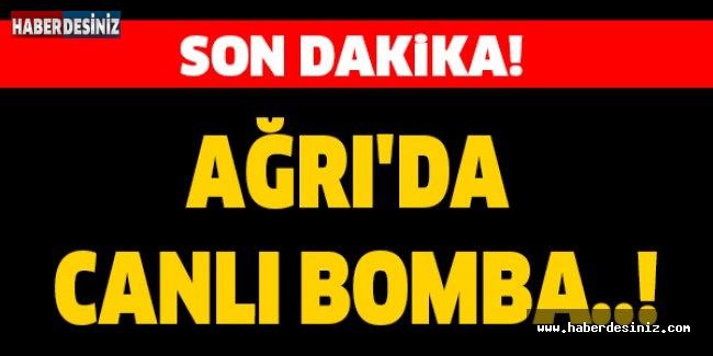 Ağrı'da canlı bomba..!