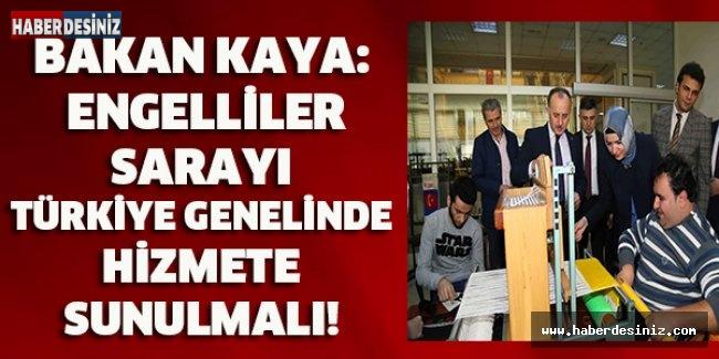 Bakan Kaya: Engelliler Sarayı Türkiye genelinde hizmete sunulmalı!