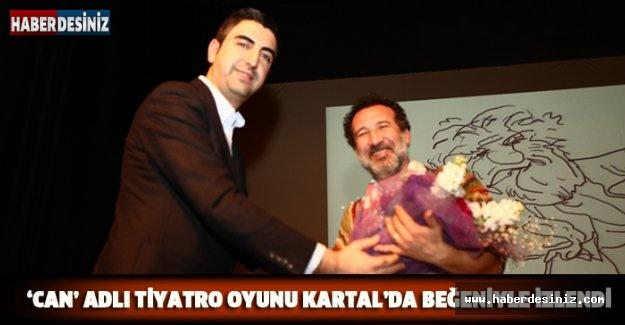 'CAN' ADLI TİYATRO OYUNU KARTAL'DA BEĞENİYLE İZLENDİ