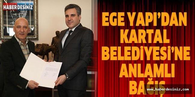 EGE YAPI'DAN KARTAL BELEDİYESİ'NE ANLAMLI BAĞIŞ!