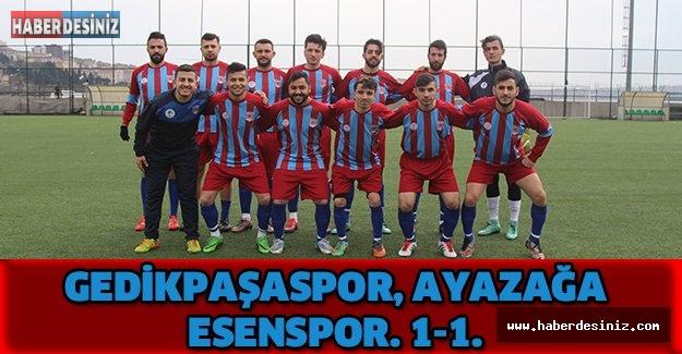 GEDİKPAŞASPOR, AYAZAĞA ESENSPOR. 1-1.