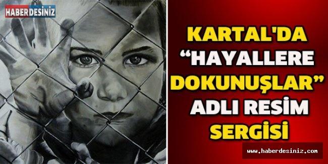 """KARTAL'DA """"HAYALLERE DOKUNUŞLAR"""" ADLI RESİM SERGİSİ"""