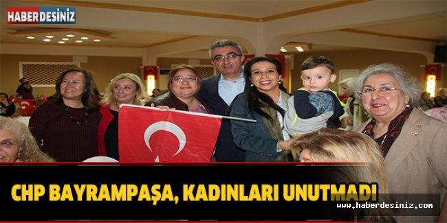 CHP BAYRAMPAŞA, KADINLARI UNUTMADI